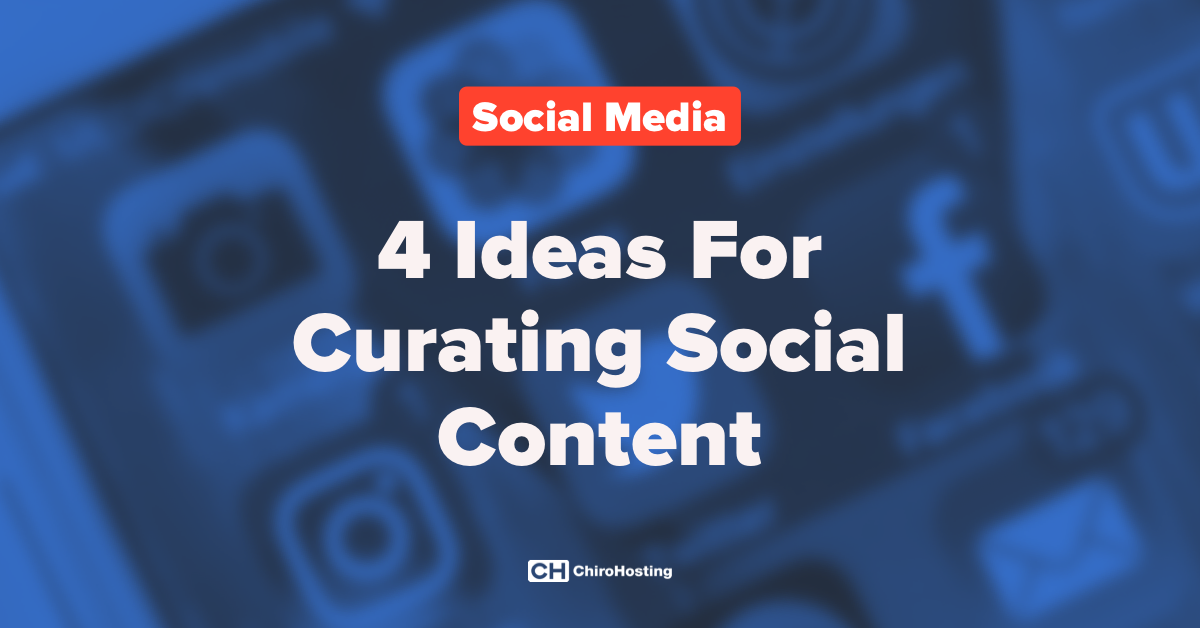 4 Ideas For Curating Social Content
