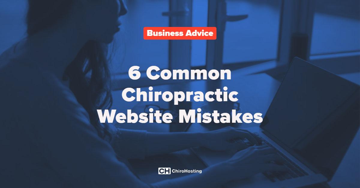 6 Common Chiropractic Website Mistakes