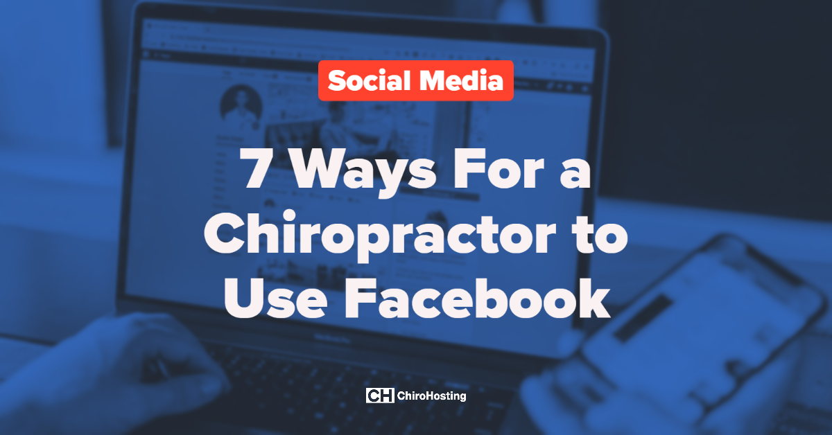 7 Ways For a Chiropractor to Use Facebook