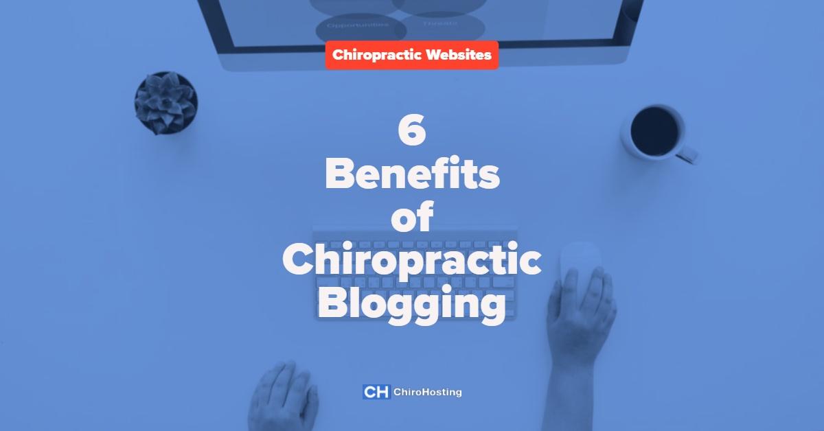 6 Benefits of Chiropractic Blogging