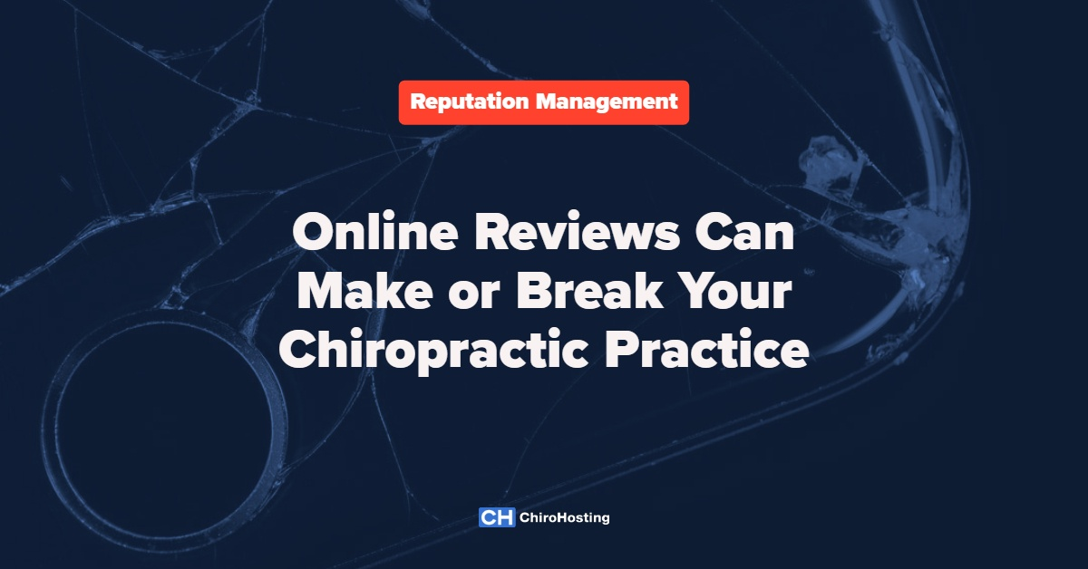 Protect Your Reputation - Online Reviews Can Make or Break Your Chiropractic Practice