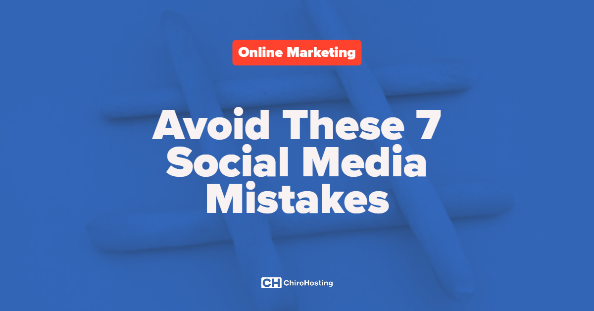 Avoid These 7 Social Media Mistakes
