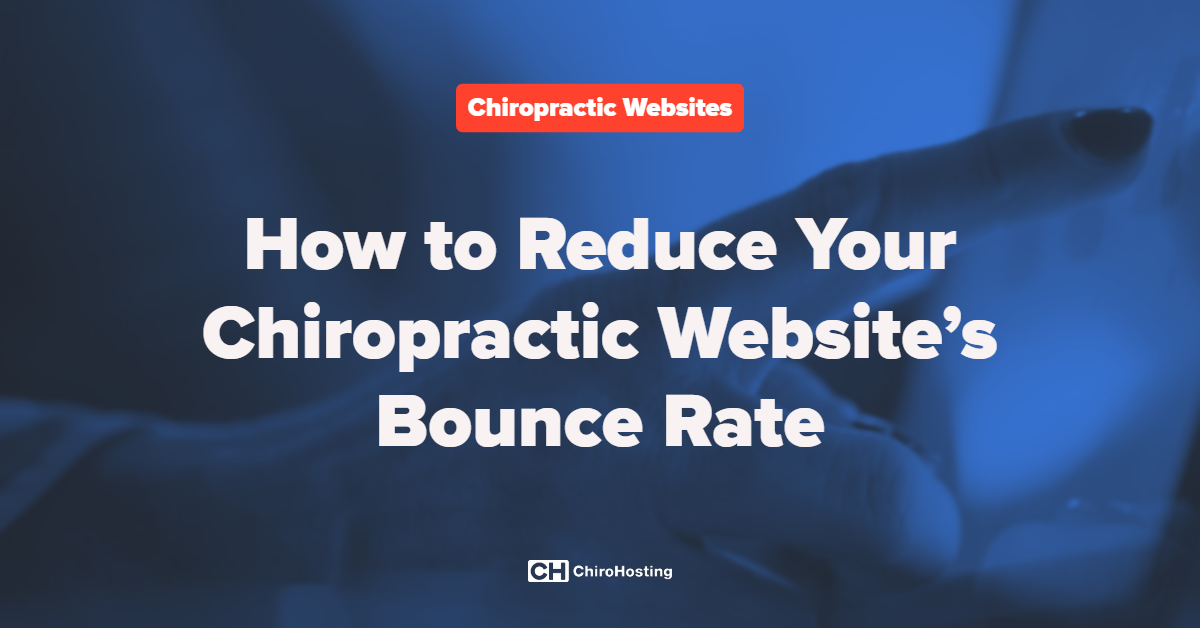 How to Reduce Your Chiropractic Website's Bounce Rate