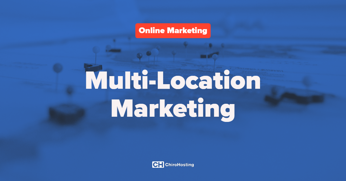 Multi-Location Marketing: 5 Things You Need to Know