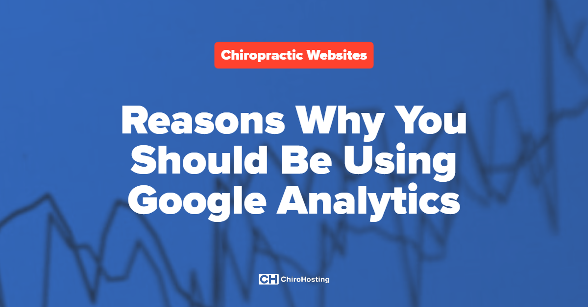 Reasons Why You Should Be Using Google Analytics