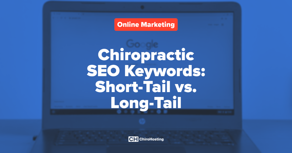 Chiropractic SEO Keywords: Short-Tail vs. Long-Tail