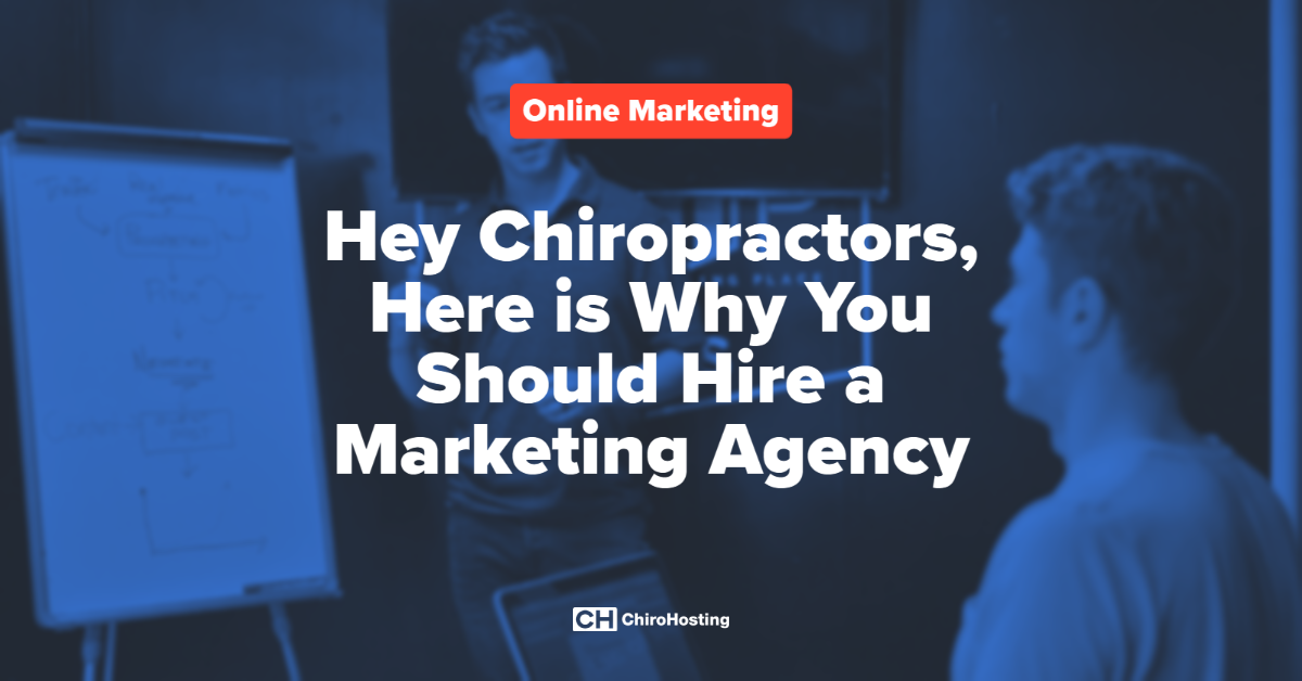 Hey Chiropractors, Here is Why You Should Hire a Marketing Agency