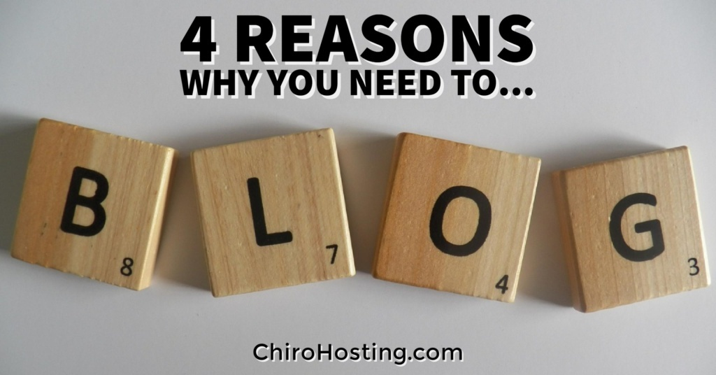 4 Important Reasons to Start Blogging on Your Chiropractic Website - You Need to Read This...