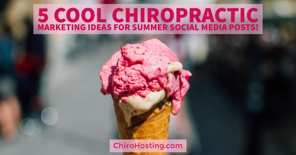 Summer, Summer, Summertime! 5 COOL Chiropractic Marketing Ideas for Summer Social Media Posts!