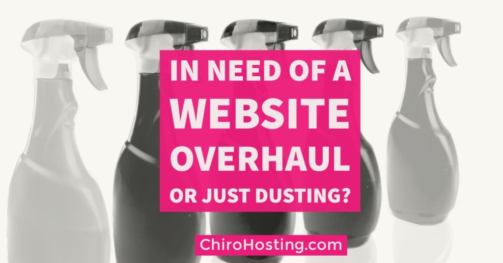 Do You Need a Chiropractic Website Overhaul or Just Some Light Dusting?