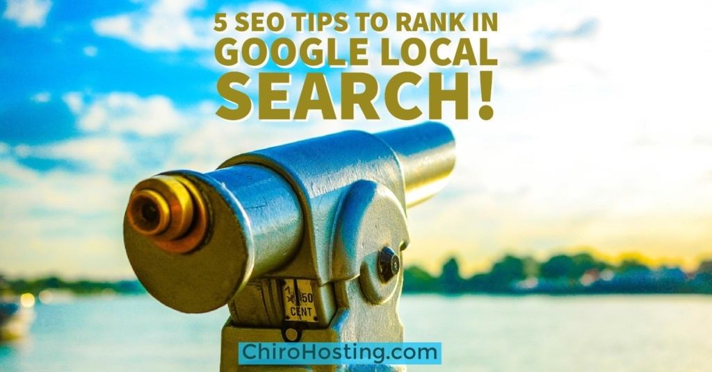 5 Local SEO Tips to Help You Get More Chiropractic Patients! You Can Rank in Google Local Search...