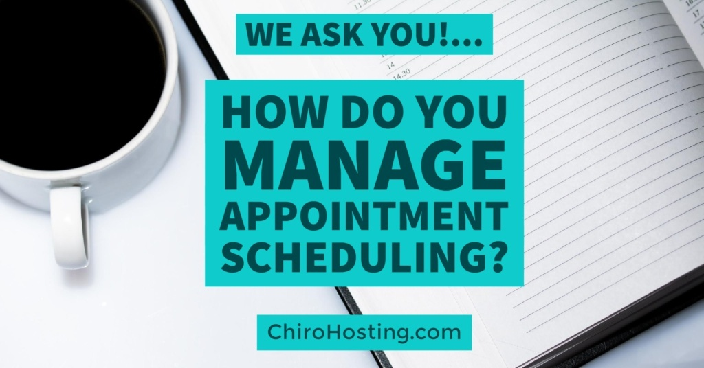 We Ask You... How Do You Manage Chiropractic Appointment Scheduling? Share Your