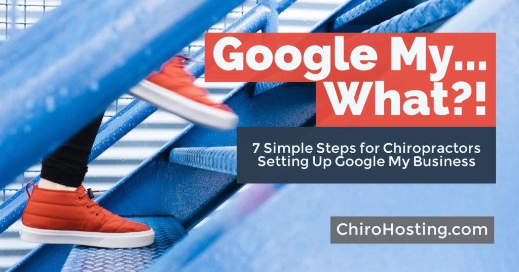 Google My What?!... 7 Simple Steps to Set Up Google My Business for Your Practice